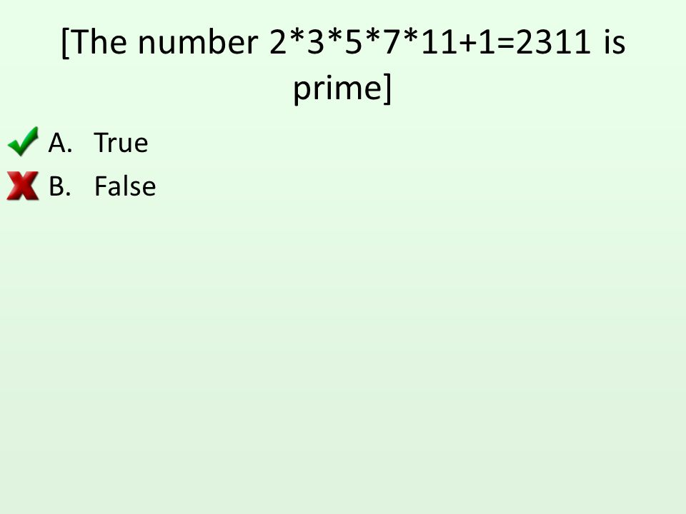 [The number 2*3*5*7*11+1=2311 is prime]